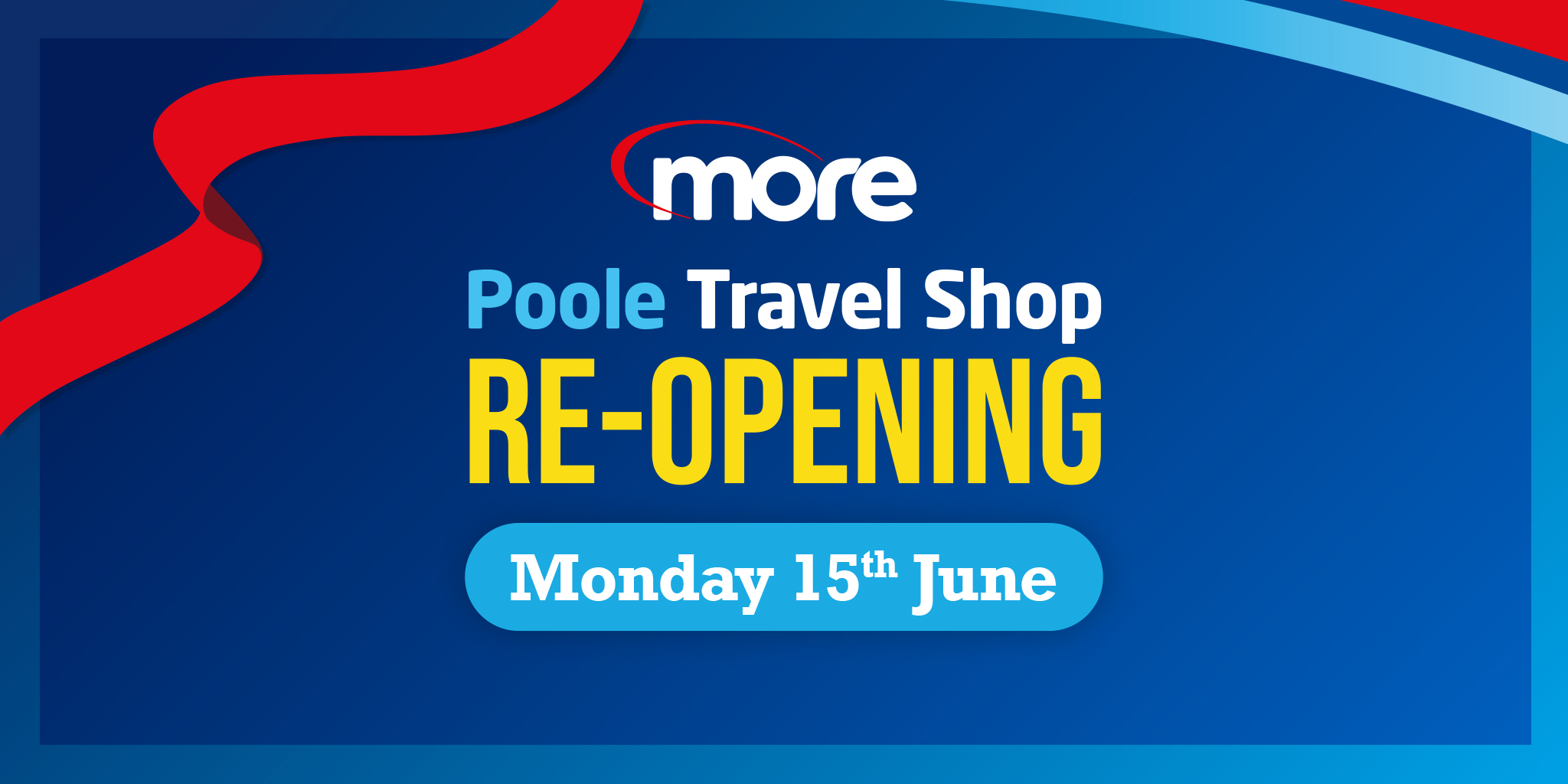 Image reading 'more Poole Travel Shop Re-opening Monday 15th June'
