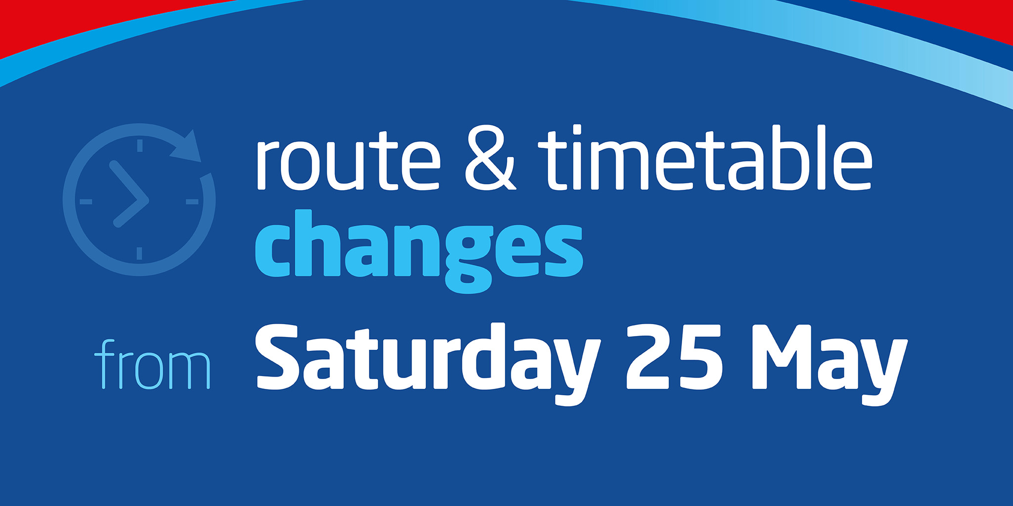 Text-based image reading 'route and timetable changes from Saturday 25th May'
