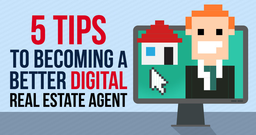 Five Tips to Becoming a Better Digital Real Estate Agent