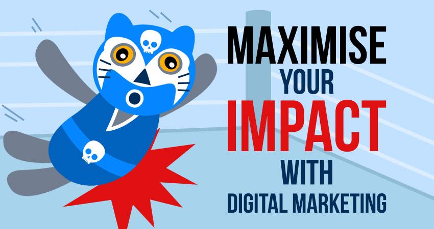 Maximise your Impact with Digital Marketing