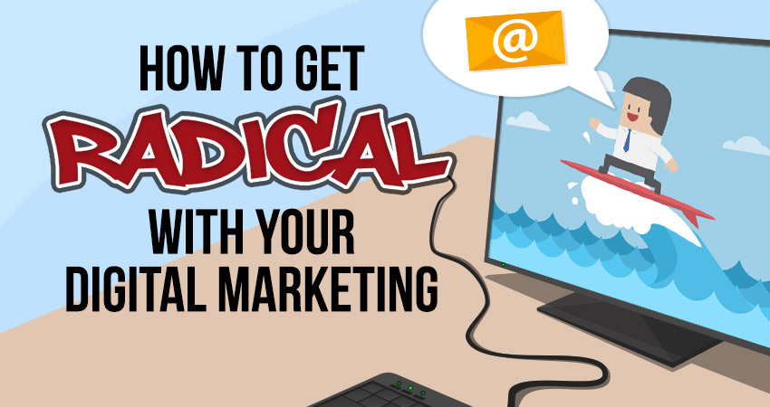 How to Get Radical with Your Digital Marketing