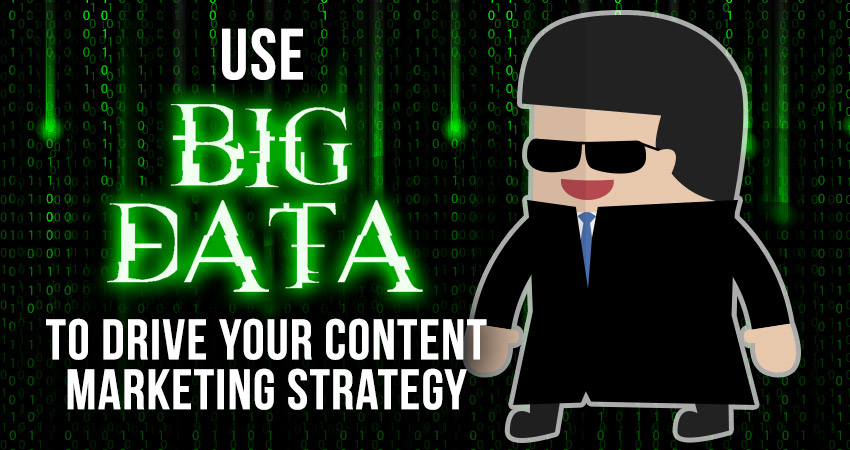 Use Big Data to Drive Your Content Marketing Strategy