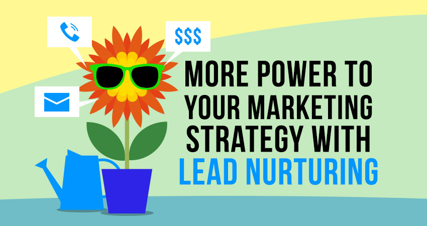 More Power to Your Marketing Strategy with Lead Nurturing!