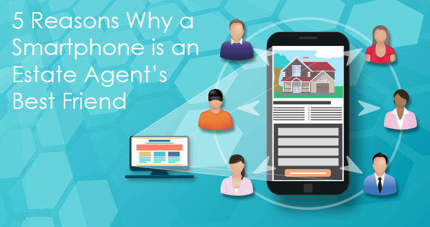 5 Reasons Why a Smartphone is an Estate Agent's Best Friend