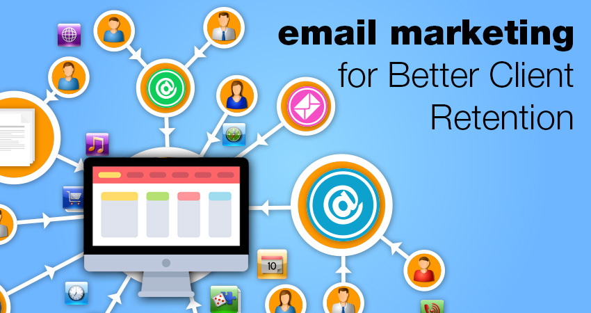 Email Marketing for Better Client Retention