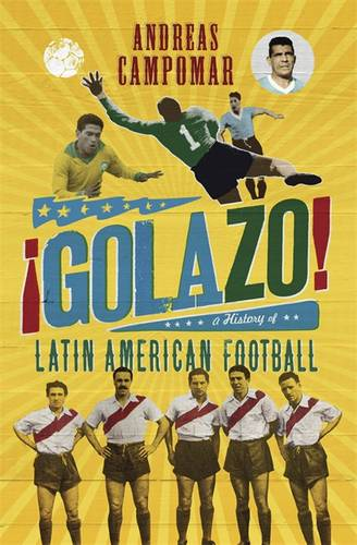 !Golazo!: A History of Latin American Football, Campomar, Andreas, New