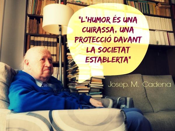 """""""L'humor és una cuirassa, una protecció davant la societat establerta"""" JM Cadena"""