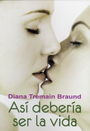 Libro lésbico Así debería ser la vida (The Way Life Should Be) de Diana Tremain Braund