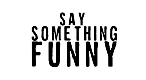 Say Something Funny