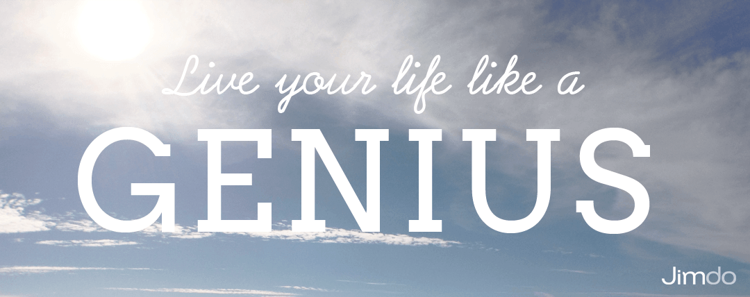 Live your life like a genius