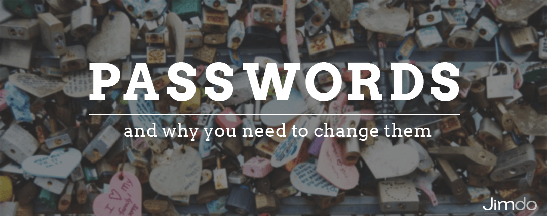 Passwords and why you need to change them