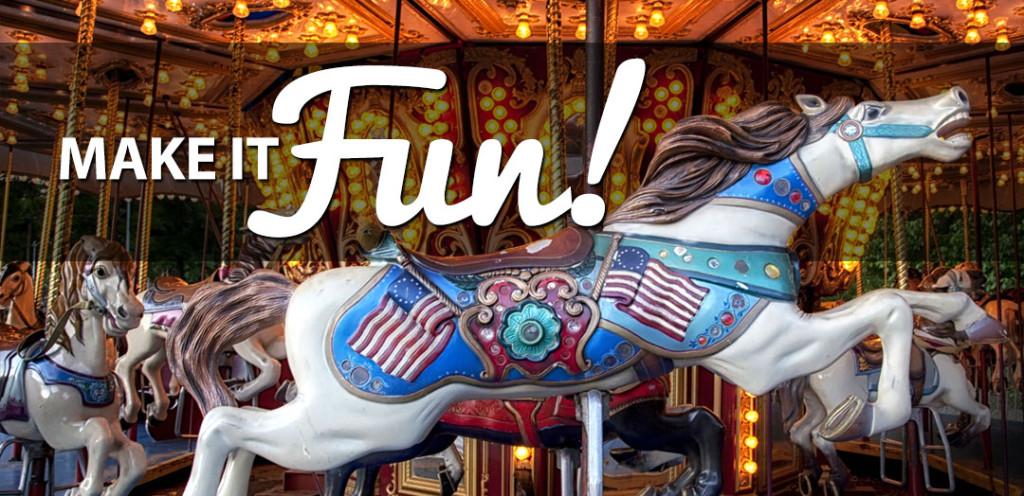 Make it fun!