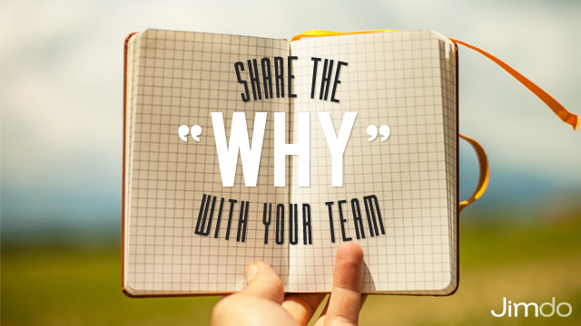 "Share the ""why"" with your team"