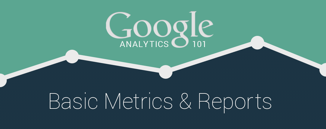 Google Analytics Basic Metrics and Reports