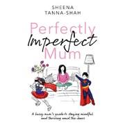 Perfectly Imperfect Mum by Sheena-tana-shah