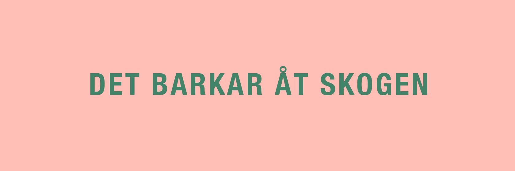 Barkar Åt Skogen