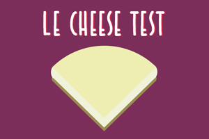 LE CHEESE TEST