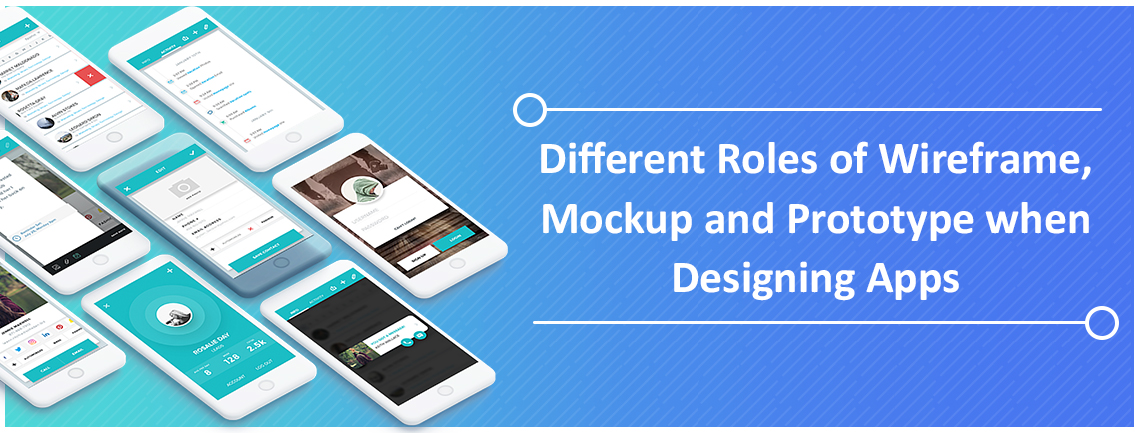 Different Roles of Wireframe, Mockup and Prototype when Designing Apps