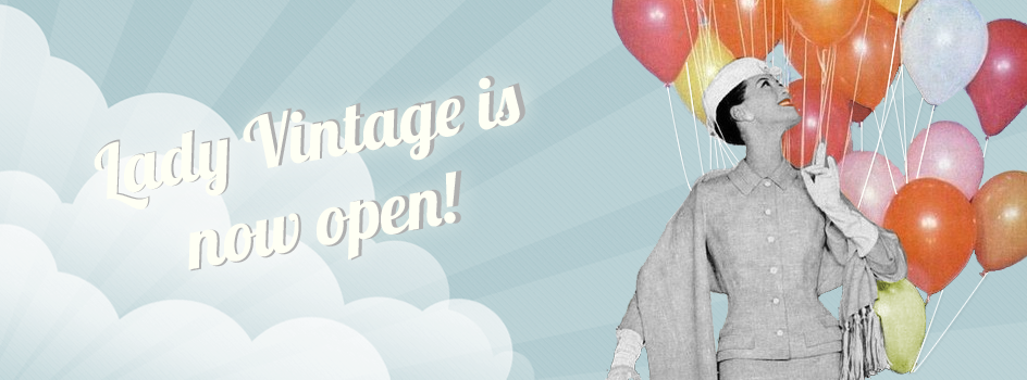 Lady Vintage is now open!