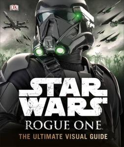OUT TODAY 16th December! Star Wars Rogue One - Ultimate Visual Guide.
