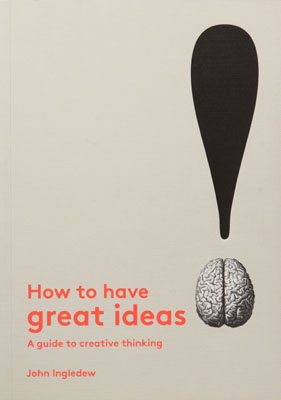 How to Have Great Ideas: A Guide to Creative Thinking - Product Thumbnail