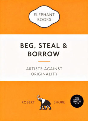 Beg, Steal and Borrow: Artists against Originality - Product Thumbnail