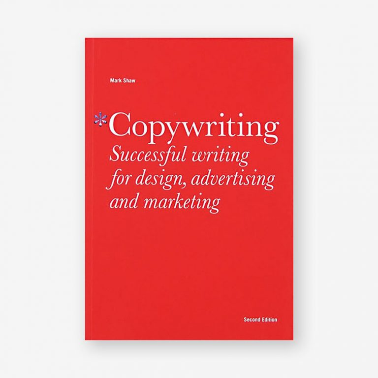 Copywriting: Successful Writing for Design, Advertising and Marketing, Second Edition