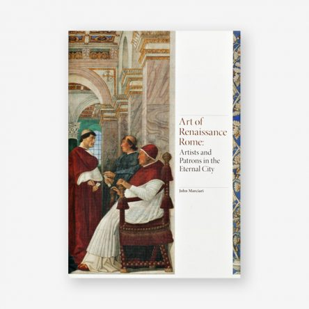 Art of Renaissance Rome: Artists and Patrons in the Eternal City