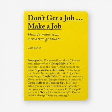 Don't Get a Job…Make a Job: How to Make It as a Creative Graduate