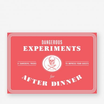 Dangerous Experiments for After Dinner