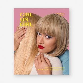 Girl on Girl Art and Photography in the Age of the Female Gaze Laurence King Publishing