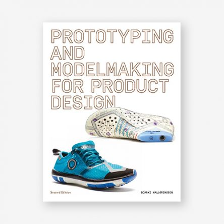 Prototyping and Modelmaking for Product Designers, Second Edition