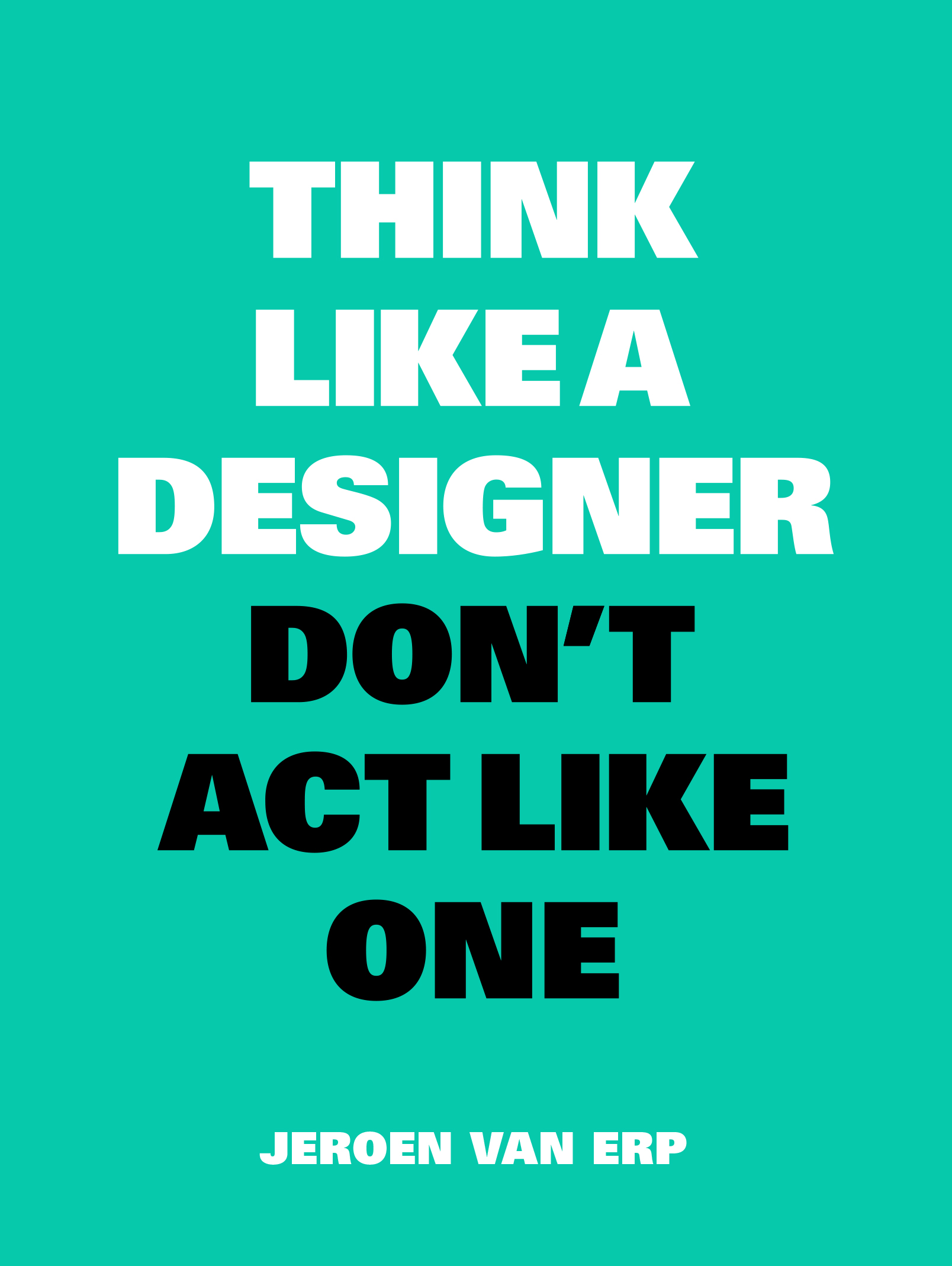 Think Like A Designer, Don't Act Like One - Product Thumbnail