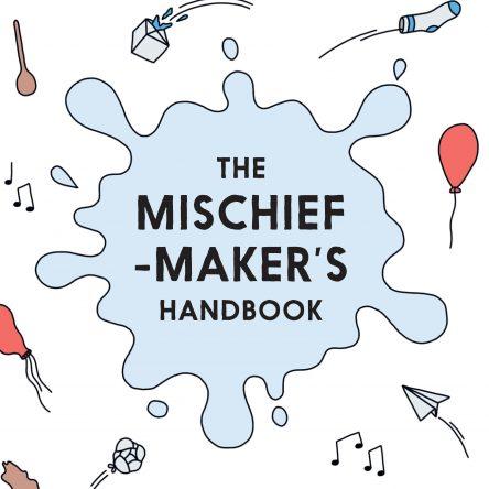 The Mischief-Maker's Handbook - Blog Image