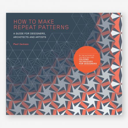 How to Make Repeat Patterns: A Guide for Designers, Architects, and Artists