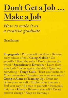 Don't Get a Job…Make a Job: How to Make It as a Creative Graduate - Product Thumbnail