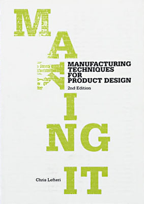 Making It: Manufacturing Techniques for Product Design, Second Edition - Product Thumbnail
