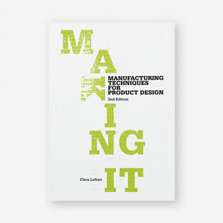 Making It: Manufacturing Techniques for Product Design, Second Edition