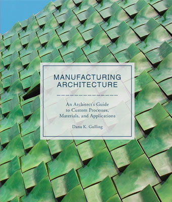Manufacturing Architecture: An Architect's Guide to Custom Processes, Materials and Applications - Product Thumbnail