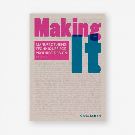 Making It: Manufacturing Techniques for Product Design, Third Edition