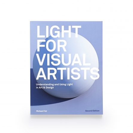 Light for Visual Artists: Understand and Using Light in Art & Design, Second Edition