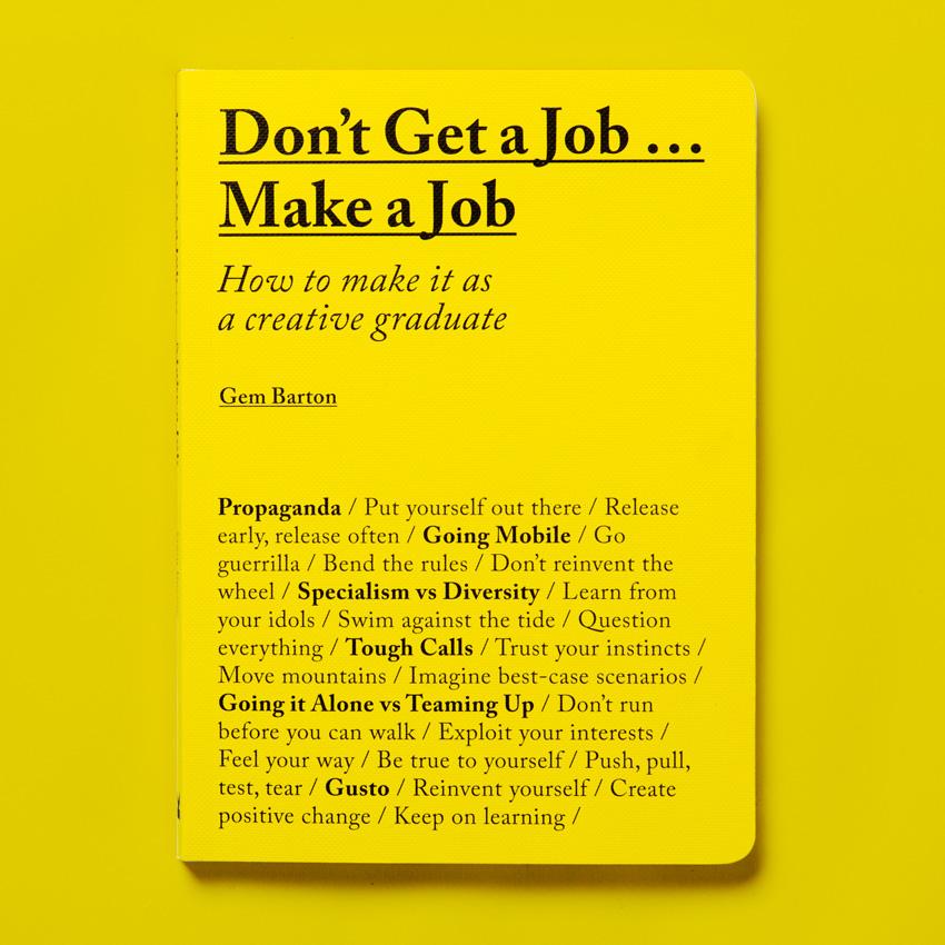 Don't Get a Job…Make a Job: How to Make It as a Creative Graduate