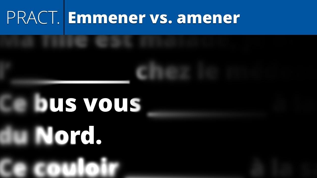 Emmener vs. amener (practice)