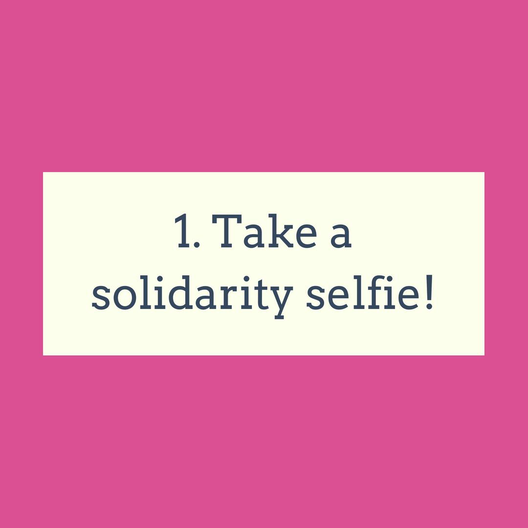 Take a solidarity selfie!