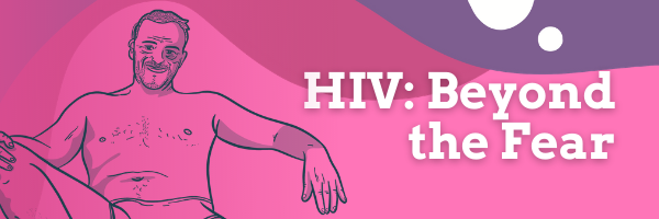 HIV: Beyond the Fear