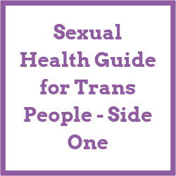 Sexual Health Guide for Trans People Side One