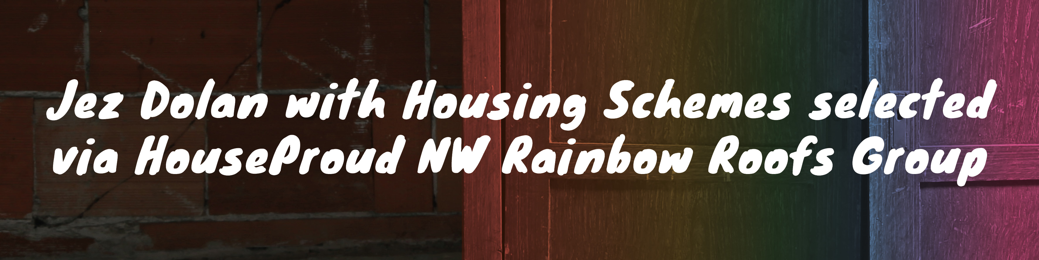 Jez Dolan with Housing Schemes selected via HouseProud NW Rainbow Roofs Group