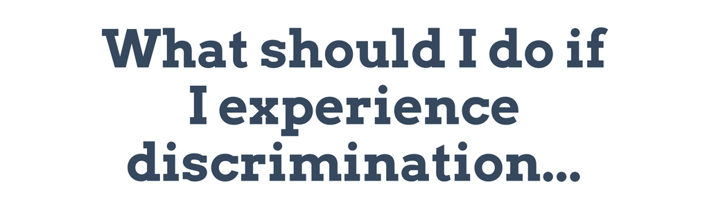 What should I do if I experience discrimination...