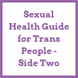Sexual Health Guide for Trans People Side Two