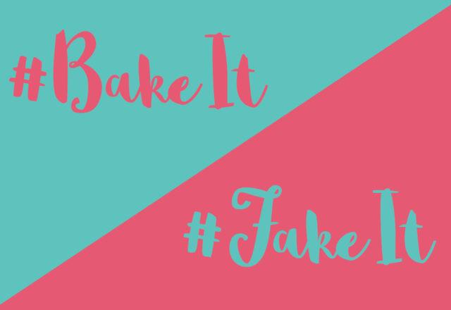 #FakeIt or #BakeIt